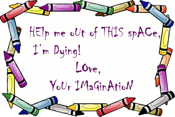 Im·ag·i·na·tion: Maybe it doesn't want to play with crayons anymore
